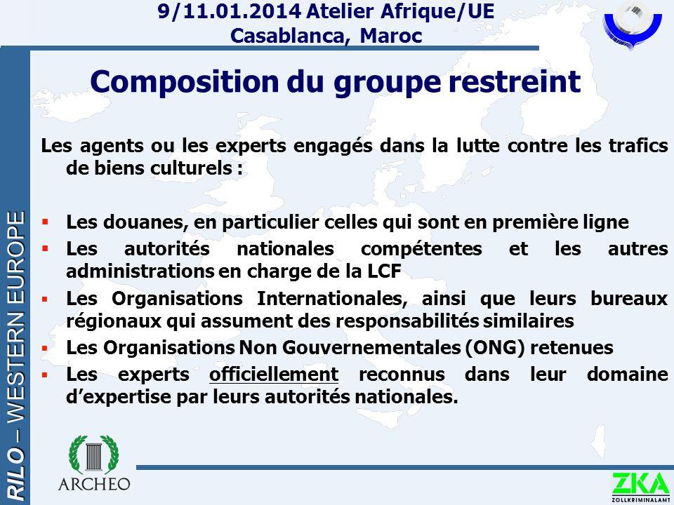RILO – WESTERN EUROPE 9/11.01.2014 Atelier Afrique/UE Casablanca, Maroc Les agents ou les experts engagés dans la lutte contre les trafics de biens cu