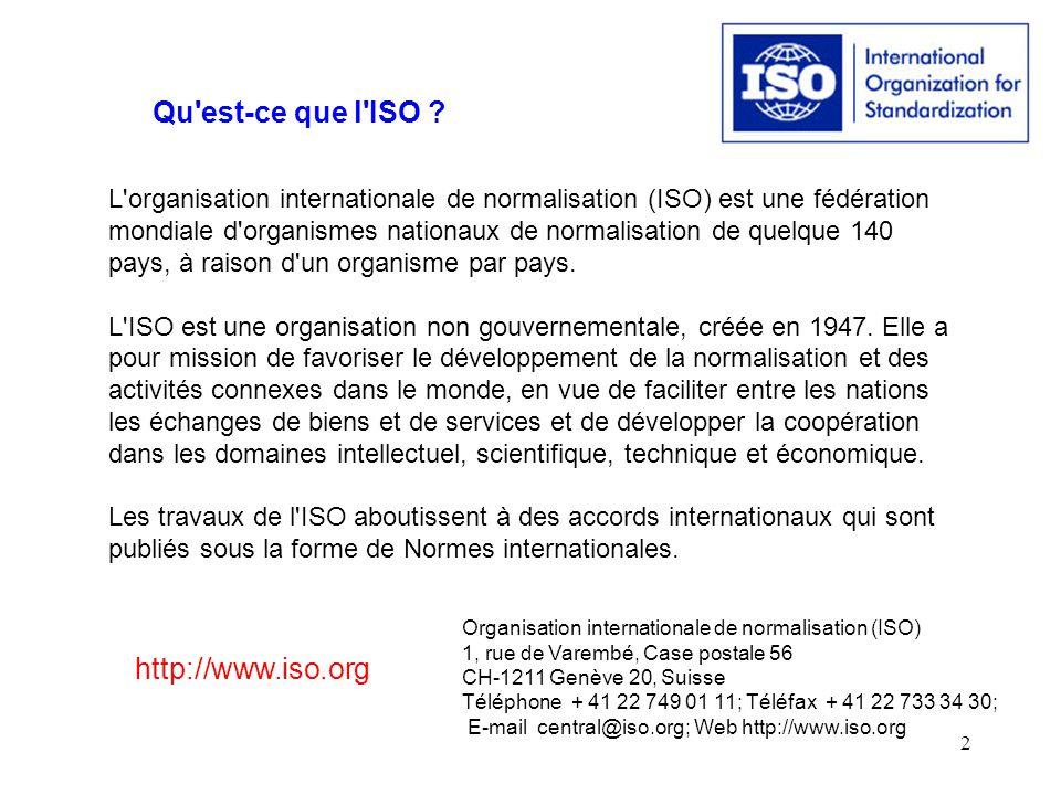 2 L'organisation internationale de normalisation (ISO) est une fédération mondiale d'organismes nationaux de normalisation de quelque 140 pays, à rais