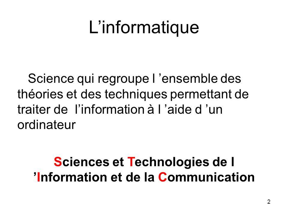 2 L'informatique Science qui regroupe l 'ensemble des théories et des techniques permettant de traiter de l'information à l 'aide d 'un ordinateur Sci