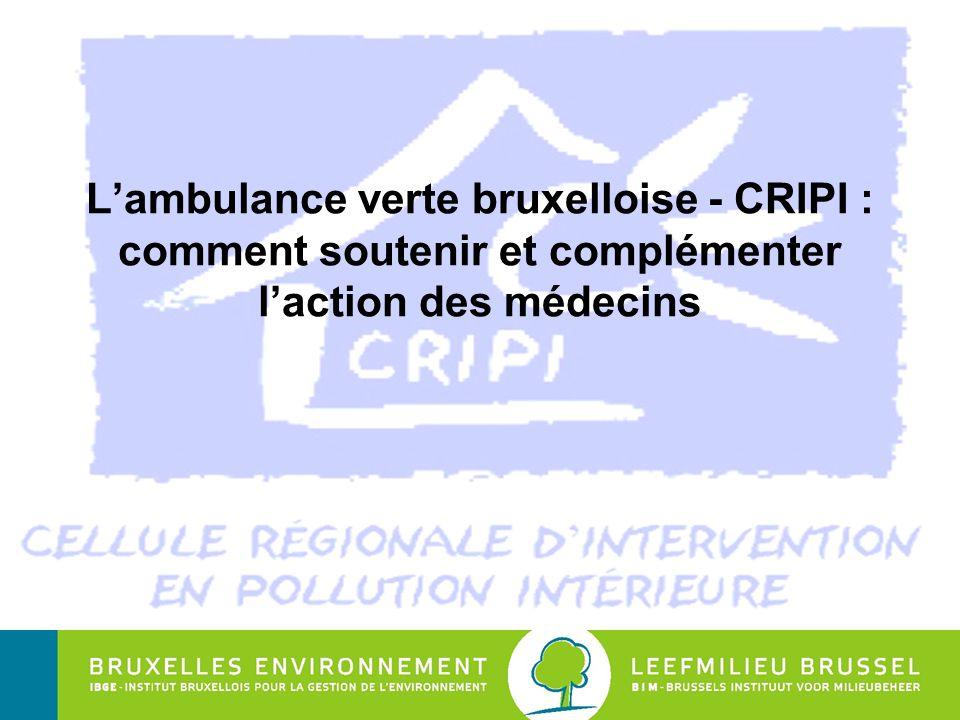 Institut Bruxellois pour la Gestion de l'Environnement L'ambulance verte bruxelloise - CRIPI : comment soutenir et complémenter l'action des médecins