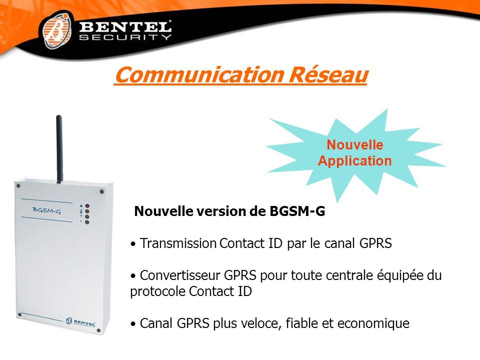 Nouvelle version de BGSM-G Transmission Contact ID par le canal GPRS Convertisseur GPRS pour toute centrale équipée du protocole Contact ID Canal GPRS plus veloce, fiable et economique Nouvelle Application Communication Réseau