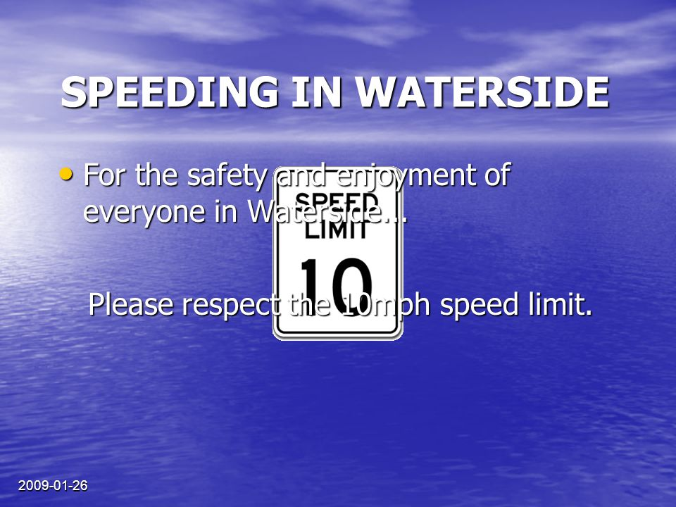 2009-01-26 SPEEDING IN WATERSIDE Please respect the 10mph speed limit.