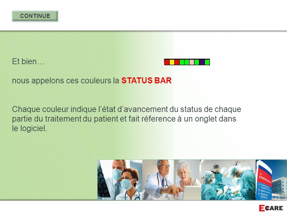 Et bien… nous appelons ces couleurs la STATUS BAR Chaque couleur indique l'état d'avancement du status de chaque partie du traitement du patient et fa