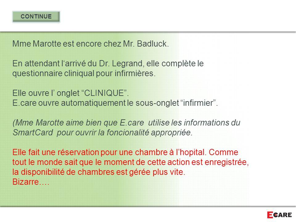 Mme Marotte est encore chez Mr. Badluck. En attendant l'arrivé du Dr. Legrand, elle complète le questionnaire cliniqual pour infirmières. Elle ouvre l