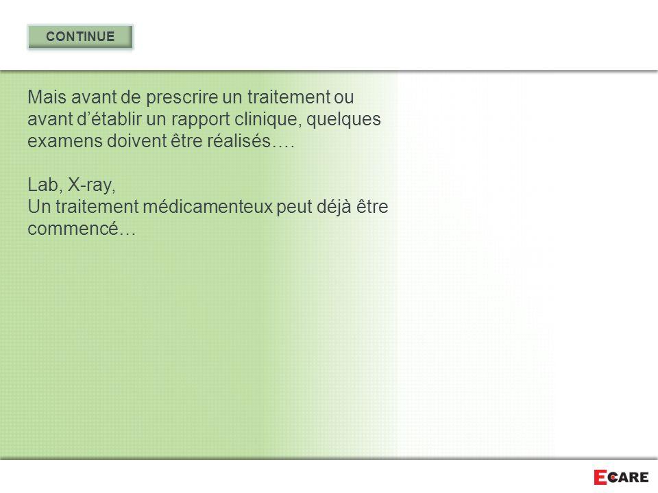 Mais avant de prescrire un traitement ou avant d'établir un rapport clinique, quelques examens doivent être réalisés…. Lab, X-ray, Un traitement médic
