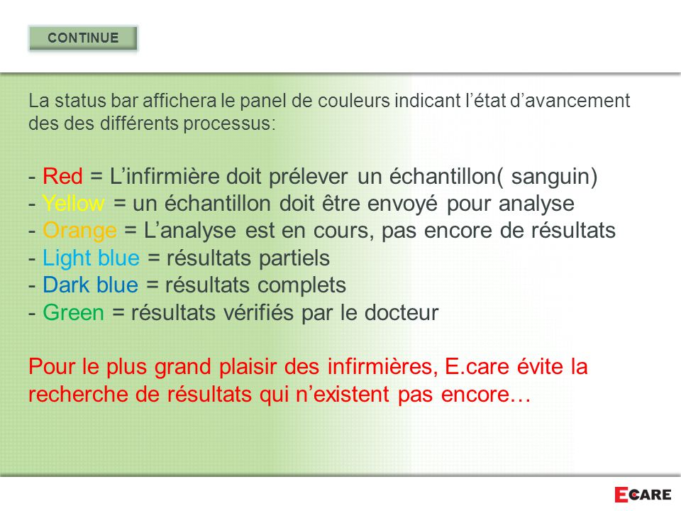 La status bar affichera le panel de couleurs indicant l'état d'avancement des des différents processus: - Red = L'infirmière doit prélever un échantil