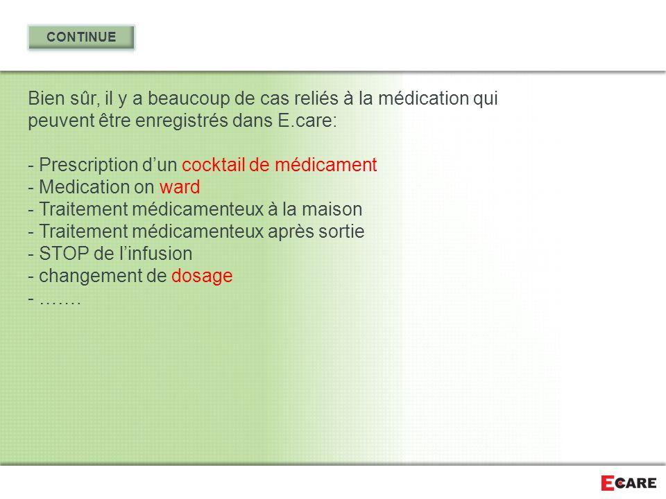 Bien sûr, il y a beaucoup de cas reliés à la médication qui peuvent être enregistrés dans E.care: - Prescription d'un cocktail de médicament - Medicat
