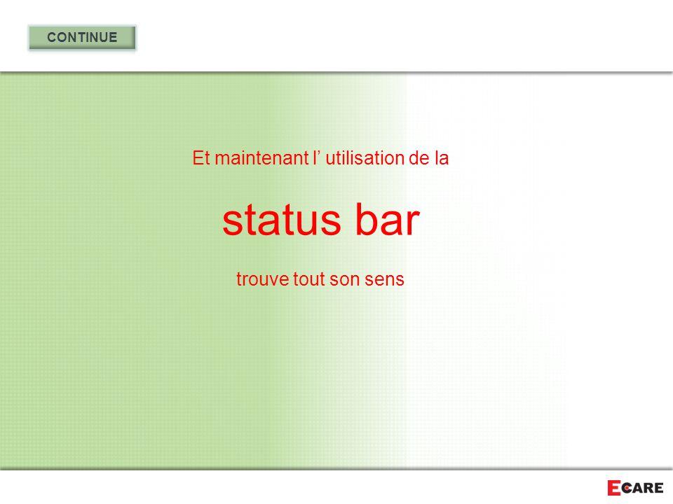 Et maintenant l' utilisation de la status bar trouve tout son sens