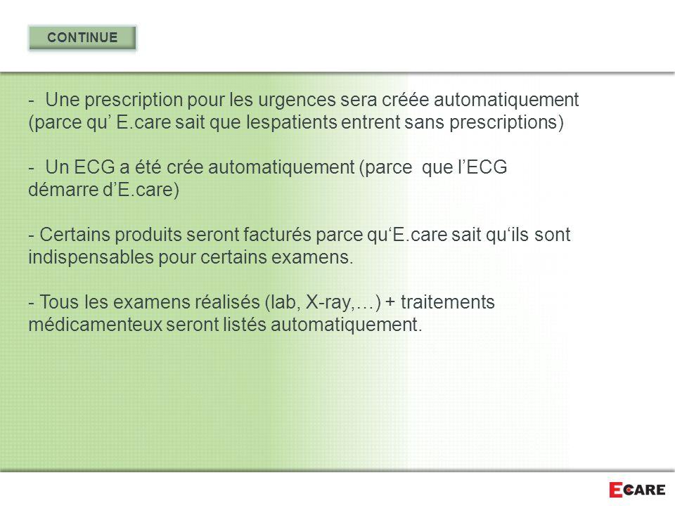 - Une prescription pour les urgences sera créée automatiquement (parce qu' E.care sait que lespatients entrent sans prescriptions) - Un ECG a été crée