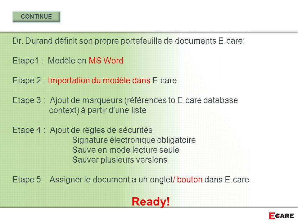 Dr. Durand définit son propre portefeuille de documents E.care: Etape1 : Modèle en MS Word Etape 2 : Importation du modèle dans E.care Etape 3 : Ajout