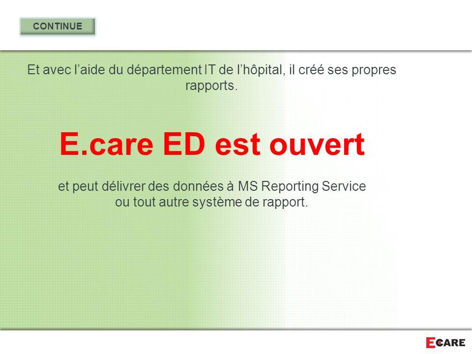 Et avec l'aide du département IT de l'hôpital, il créé ses propres rapports. E.care ED est ouvert et peut délivrer des données à MS Reporting Service
