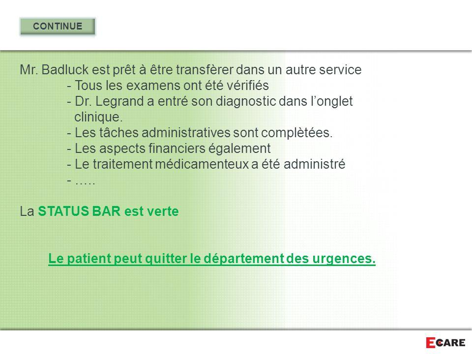 Mr. Badluck est prêt à être transfèrer dans un autre service - Tous les examens ont été vérifiés - Dr. Legrand a entré son diagnostic dans l'onglet cl
