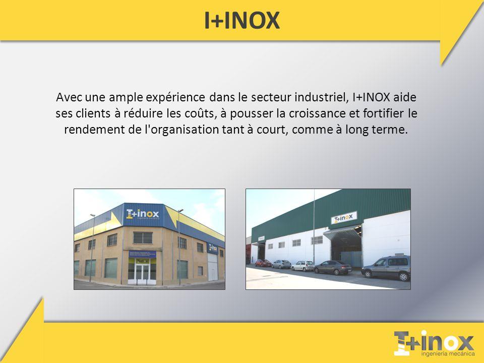 I+INOX Avec une ample expérience dans le secteur industriel, I+INOX aide ses clients à réduire les coûts, à pousser la croissance et fortifier le rendement de l organisation tant à court, comme à long terme.