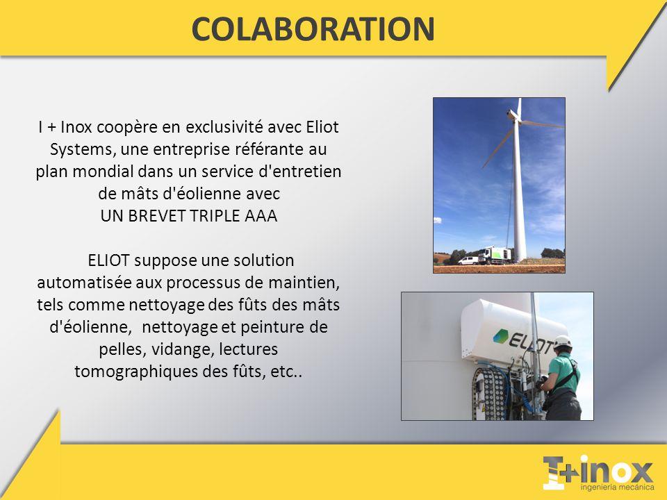 COLABORATION I + Inox coopère en exclusivité avec Eliot Systems, une entreprise référante au plan mondial dans un service d entretien de mâts d éolienne avec UN BREVET TRIPLE AAA ELIOT suppose une solution automatisée aux processus de maintien, tels comme nettoyage des fûts des mâts d éolienne, nettoyage et peinture de pelles, vidange, lectures tomographiques des fûts, etc..