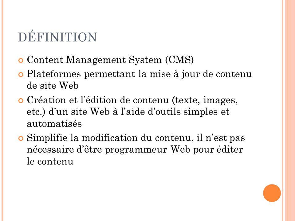 DÉFINITION Content Management System (CMS) Plateformes permettant la mise à jour de contenu de site Web Création et l'édition de contenu (texte, image