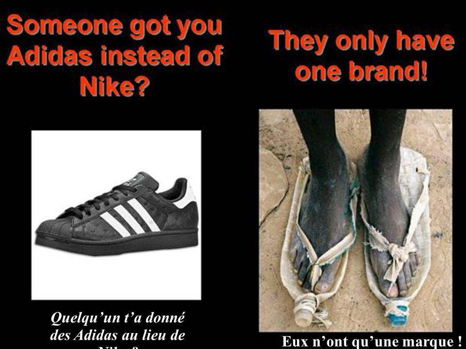 Quelqu'un t'a donné des Adidas au lieu de Nike ? Eles só tem uma marca! Eux n'ont qu'une marque !