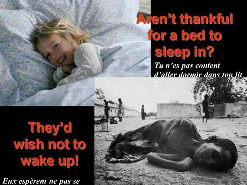 Tu n'es pas content d'aller dormir dans ton lit Eux espèrent ne pas se réveiller!