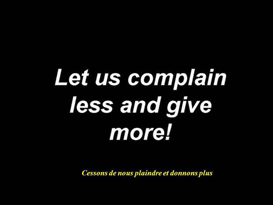 Cessons de nous plaindre et donnons plus