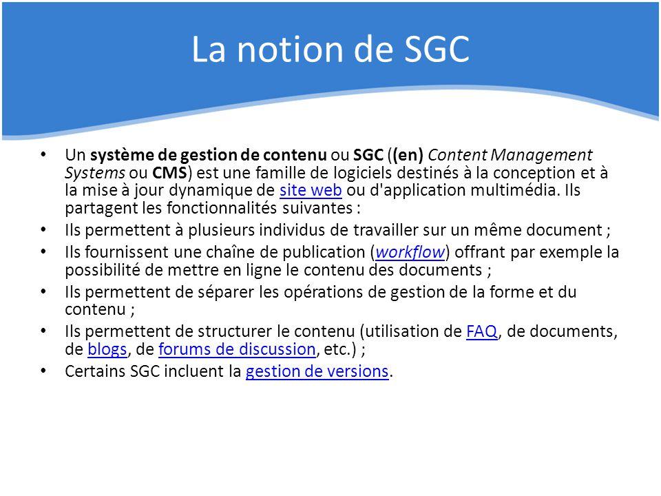 La notion de SGC Un système de gestion de contenu ou SGC ((en) Content Management Systems ou CMS) est une famille de logiciels destinés à la conceptio