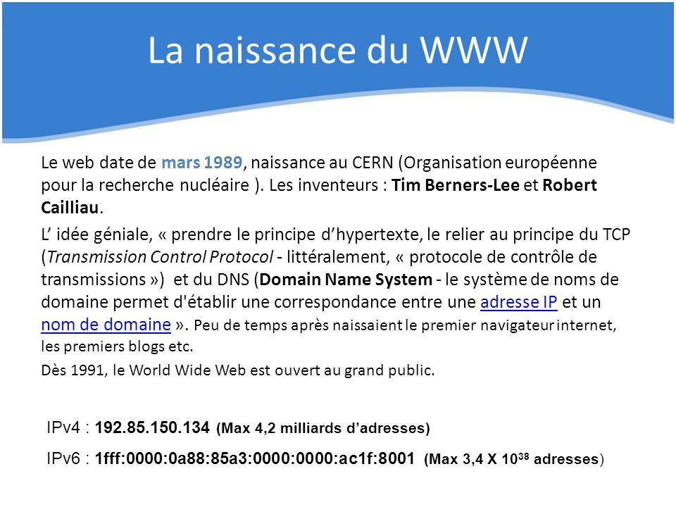 La naissance du WWW Le web date de mars 1989, naissance au CERN (Organisation européenne pour la recherche nucléaire ). Les inventeurs : Tim Berners-L