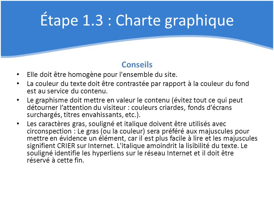 Étape 1.3 : Charte graphique Conseils Elle doit être homogène pour l'ensemble du site. La couleur du texte doit être contrastée par rapport à la coule