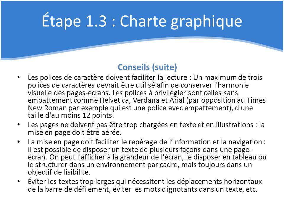 Étape 1.3 : Charte graphique Conseils (suite) Les polices de caractère doivent faciliter la lecture : Un maximum de trois polices de caractères devrai