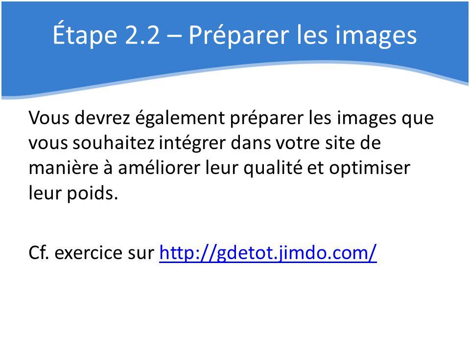 Étape 2.2 – Préparer les images Vous devrez également préparer les images que vous souhaitez intégrer dans votre site de manière à améliorer leur qual