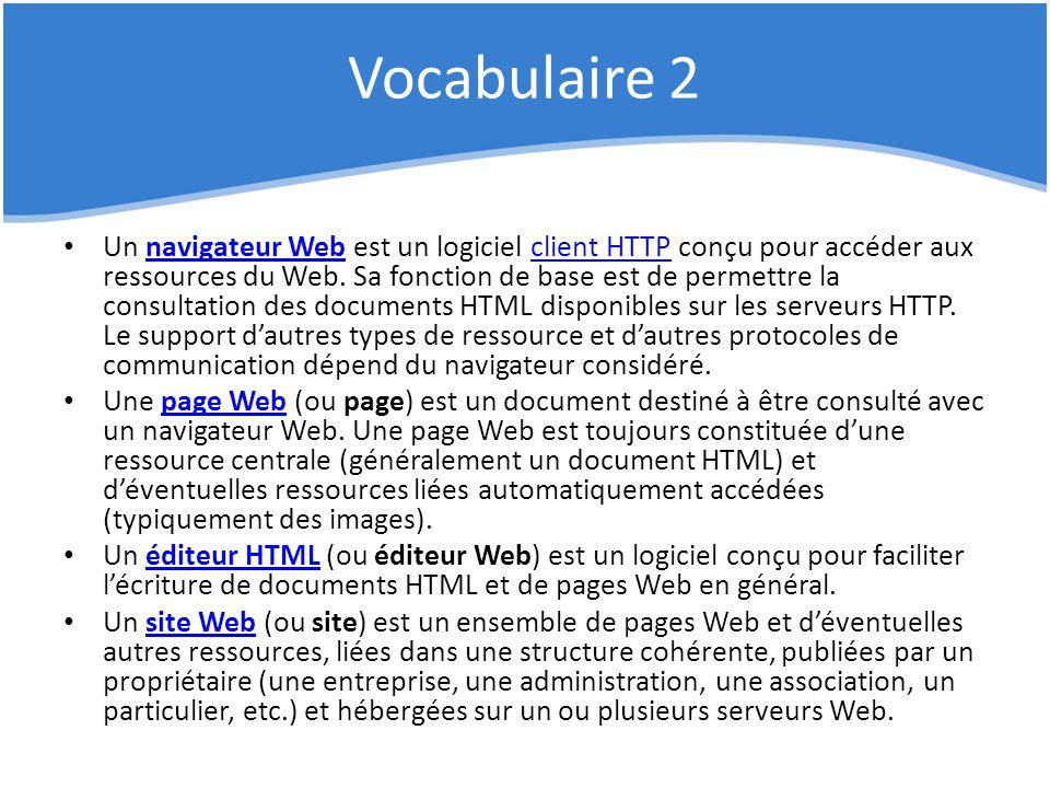 Vocabulaire 2 Un navigateur Web est un logiciel client HTTP conçu pour accéder aux ressources du Web. Sa fonction de base est de permettre la consulta