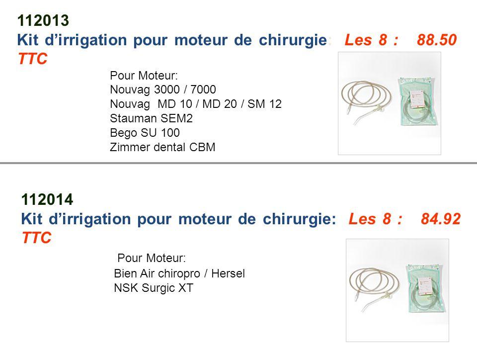 112013 Kit d'irrigation pour moteur de chirurgie: Les 8 : 88.50 TTC Pour Moteur: Nouvag 3000 / 7000 Nouvag MD 10 / MD 20 / SM 12 Stauman SEM2 Bego SU