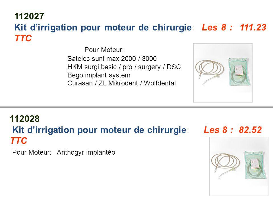 112028 Kit d'irrigation pour moteur de chirurgie: Les 8 : 82.52 TTC Pour Moteur: Anthogyr implantéo 112027 Kit d'irrigation pour moteur de chirurgie: