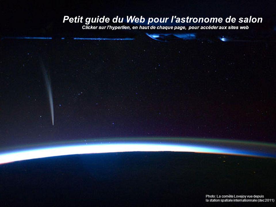 Petit guide du Web pour l'astronome de salon Clicker sur l'hyperlien, en haut de chaque page, pour accéder aux sites web Photo: La comète Lovejoy vue