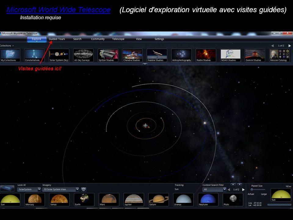 Microsoft World Wide Telescope(Logiciel d exploration virtuelle avec visites guidées) Visites guidées ici.