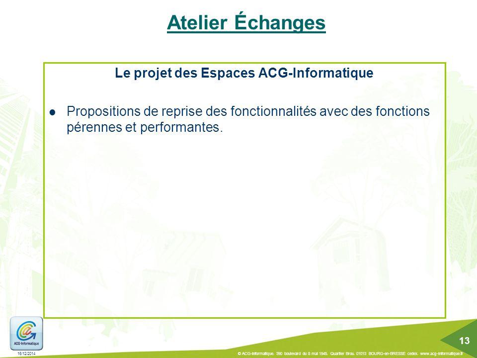16/12/2014 © ACG-Informatique. 390 boulevard du 8 mai 1945. Quartier Brou. 01013 BOURG-en-BRESSE cedex. www.acg-informatique.fr 13 Atelier Échanges Le