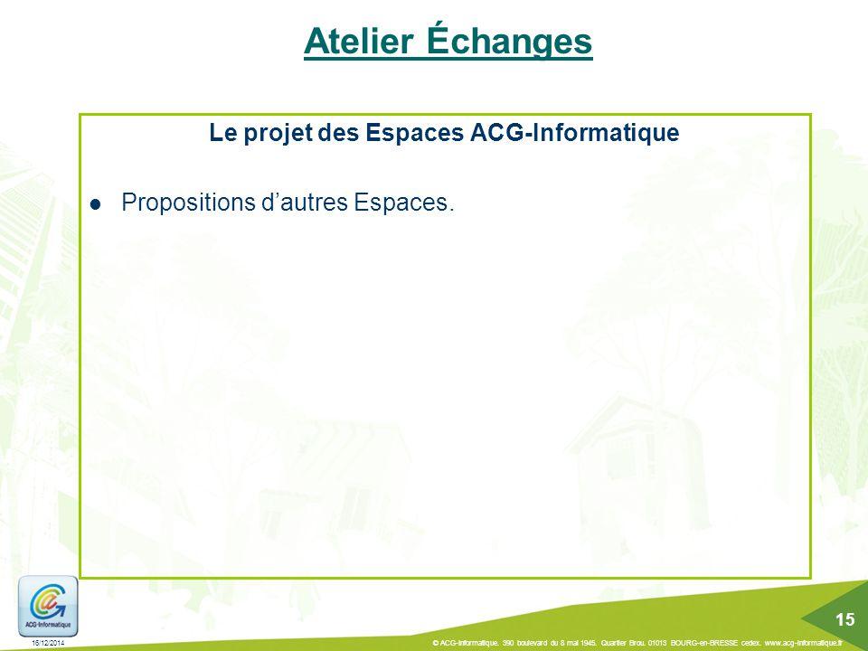 16/12/2014 © ACG-Informatique. 390 boulevard du 8 mai 1945. Quartier Brou. 01013 BOURG-en-BRESSE cedex. www.acg-informatique.fr 15 Atelier Échanges Le