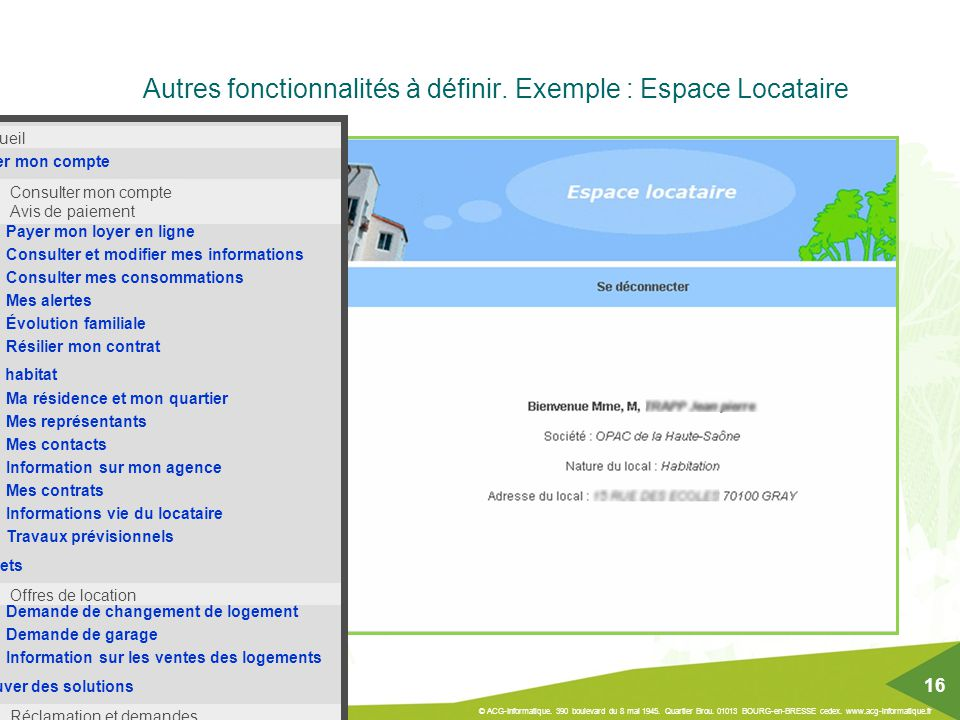 Autres fonctionnalités à définir. Exemple : Espace Locataire 16/12/2014 © ACG-Informatique. 390 boulevard du 8 mai 1945. Quartier Brou. 01013 BOURG-en