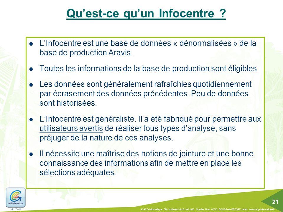 Qu'est-ce qu'un Infocentre ? L'Infocentre est une base de données « dénormalisées » de la base de production Aravis. Toutes les informations de la bas