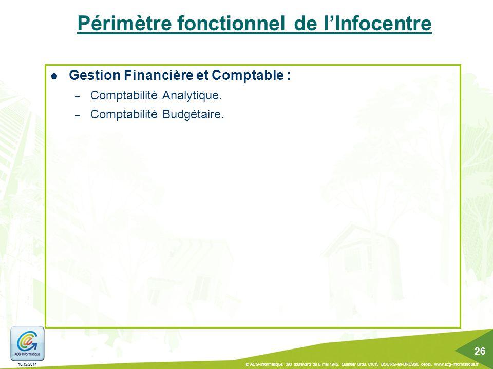 Périmètre fonctionnel de l'Infocentre Gestion Financière et Comptable : – Comptabilité Analytique. – Comptabilité Budgétaire. 16/12/2014 © ACG-Informa