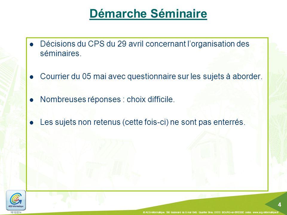 16/12/2014 © ACG-Informatique. 390 boulevard du 8 mai 1945. Quartier Brou. 01013 BOURG-en-BRESSE cedex. www.acg-informatique.fr 4 Démarche Séminaire D