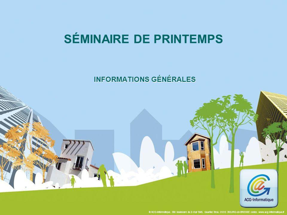 © ACG-Informatique. 390 boulevard du 8 mai 1945. Quartier Brou. 01013 BOURG-en-BRESSE cedex. www.acg-informatique.fr SÉMINAIRE DE PRINTEMPS INFORMATIO