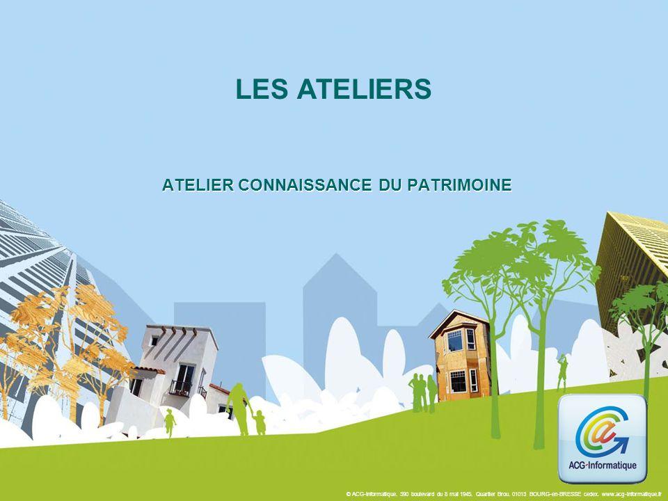 © ACG-Informatique. 390 boulevard du 8 mai 1945. Quartier Brou. 01013 BOURG-en-BRESSE cedex. www.acg-informatique.fr ATELIER CONNAISSANCE DU PATRIMOIN
