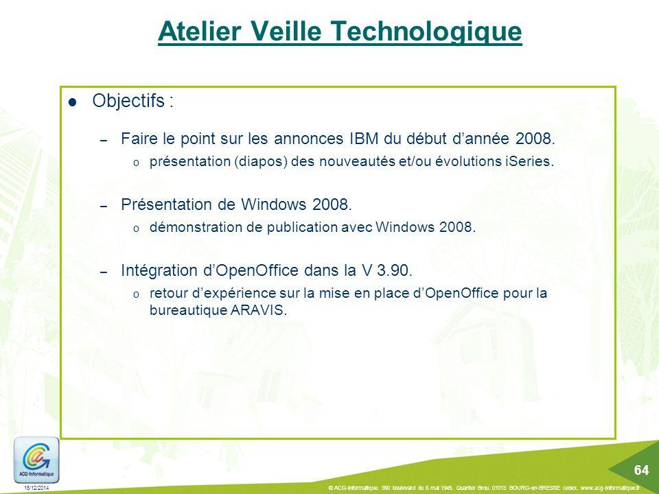 16/12/2014 © ACG-Informatique. 390 boulevard du 8 mai 1945. Quartier Brou. 01013 BOURG-en-BRESSE cedex. www.acg-informatique.fr 64 Atelier Veille Tech