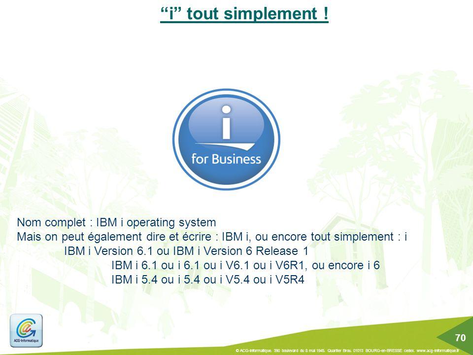 """""""i"""" tout simplement ! Nom complet : IBM i operating system Mais on peut également dire et écrire : IBM i, ou encore tout simplement : i IBM i Version"""
