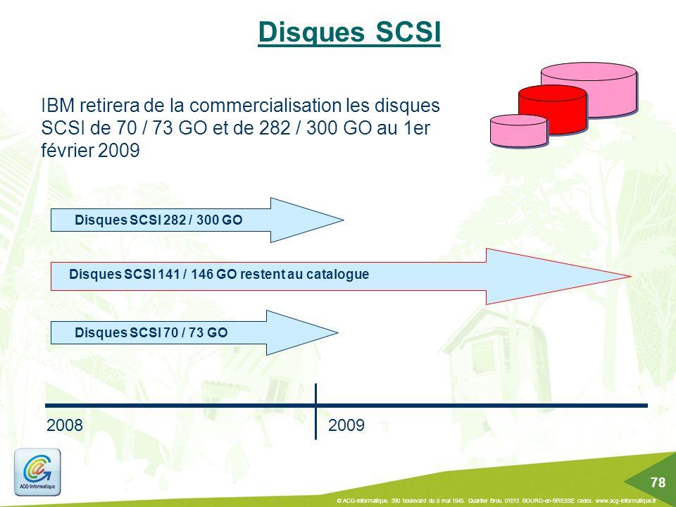 Disques SCSI IBM retirera de la commercialisation les disques SCSI de 70 / 73 GO et de 282 / 300 GO au 1er février 2009 Disques SCSI 141 / 146 GO rest
