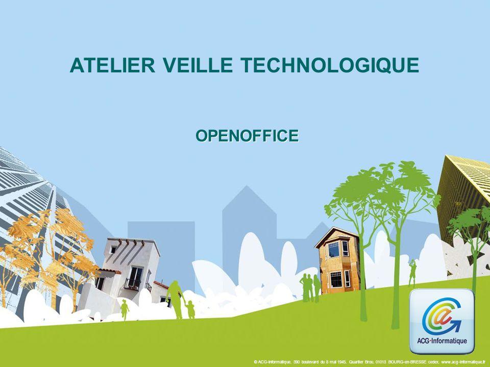 © ACG-Informatique. 390 boulevard du 8 mai 1945. Quartier Brou. 01013 BOURG-en-BRESSE cedex. www.acg-informatique.fr OPENOFFICE ATELIER VEILLE TECHNOL