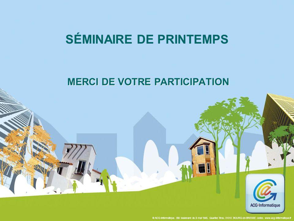 © ACG-Informatique. 390 boulevard du 8 mai 1945. Quartier Brou. 01013 BOURG-en-BRESSE cedex. www.acg-informatique.fr SÉMINAIRE DE PRINTEMPS MERCI DE V