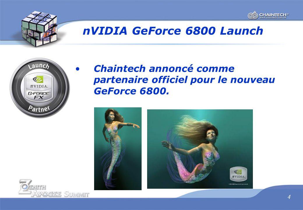 5 Chaintech GeForce 6800 Series GeForce 6800 Ultra GPU (0.13 micron) Mémoire 256MB DDR3/256bit TV-out + Dual DVI-I GOSU (O.C program) Jeu Commandos3 inclut Source: companies, compiled by Inquirer, April 2004.