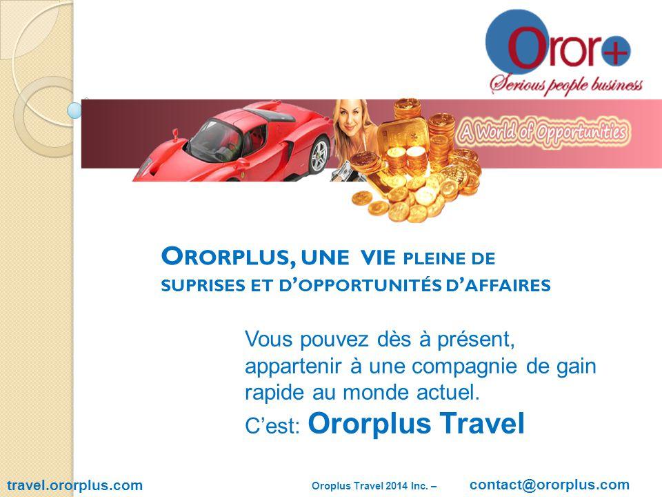 OROR Plus Travel travel.ororplus.com Oroplus Travel 2014 Inc. – contact@ororplus.com DÉMARRER