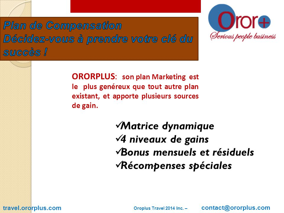 travel.ororplus.com ORORPLUS: son plan Marketing est le plus genéreux que tout autre plan existant, et apporte plusieurs sources de gain.