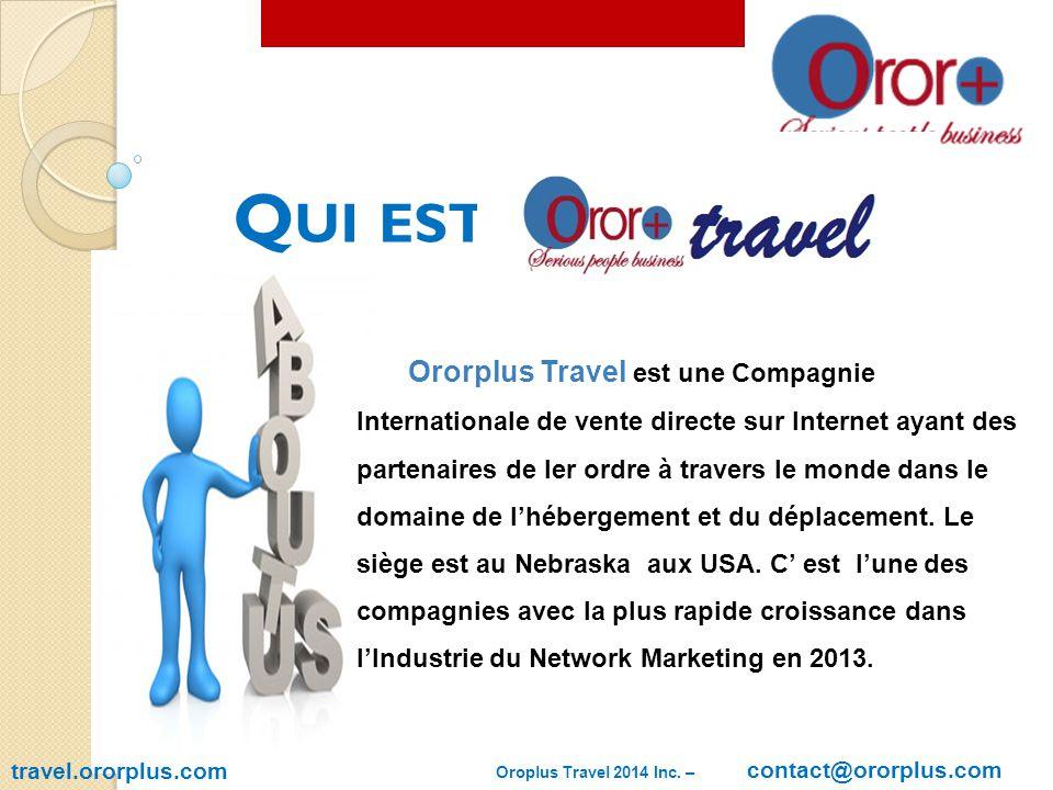travel.ororplus.com Q UI EST Ororplus Travel est une Compagnie Internationale de vente directe sur Internet ayant des partenaires de Ier ordre à travers le monde dans le domaine de l'hébergement et du déplacement.