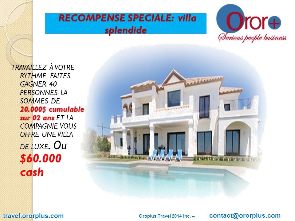 RECOMPENSE SPECIALE: villa splendide RECOMPENSE SPECIALE: villa splendide 20.000$ cumulable sur 02 ans TRAVAILLEZ À VOTRE RYTHME.
